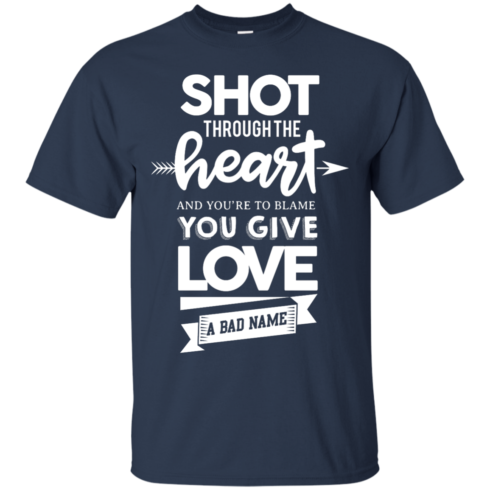 image 382 490x490px Shot Through The Heart And Youe'r To Blame You Give Love A Bad Name T Shirts