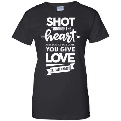 image 386 490x490px Shot Through The Heart And Youe'r To Blame You Give Love A Bad Name T Shirts