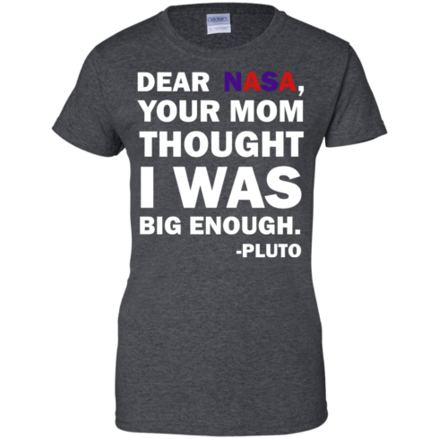 image 445 490x490px Dear Nasa, Your Mom Thought I Was Big Enough Pluto T Shirts