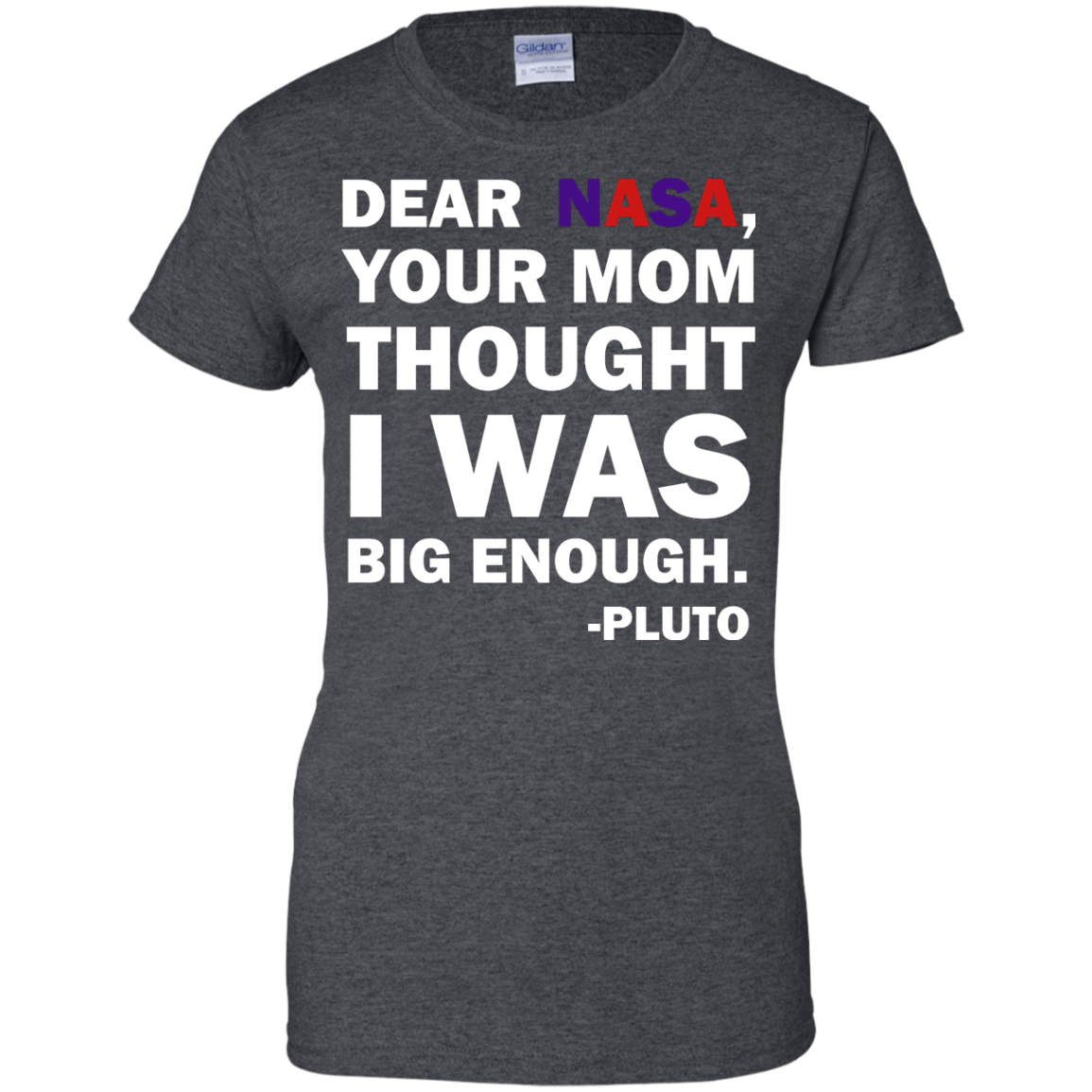 image 445px Dear Nasa, Your Mom Thought I Was Big Enough Pluto T Shirts
