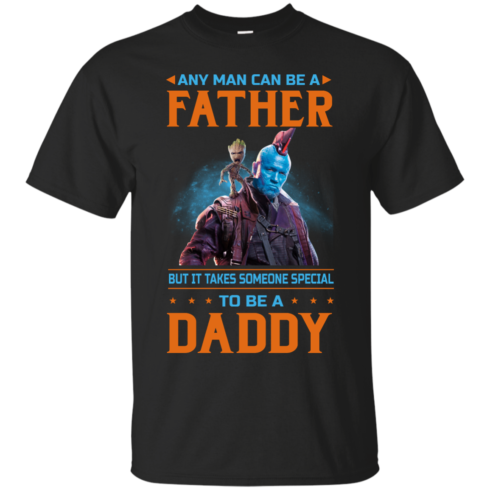 image 462 490x490px Guardians of The Galaxy: Any Man Can Be A Father But Someone Special To Be A Daddy T Shirts