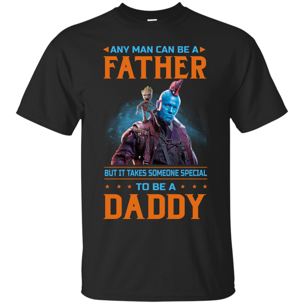 image 462px Guardians of The Galaxy: Any Man Can Be A Father But Someone Special To Be A Daddy T Shirts