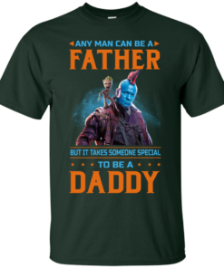 image 463 247x296px Guardians of The Galaxy: Any Man Can Be A Father But Someone Special To Be A Daddy T Shirts