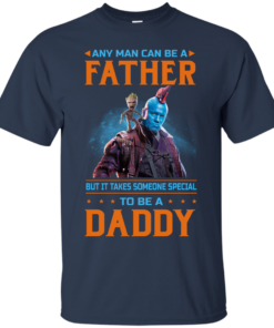 image 464 247x296px Guardians of The Galaxy: Any Man Can Be A Father But Someone Special To Be A Daddy T Shirts