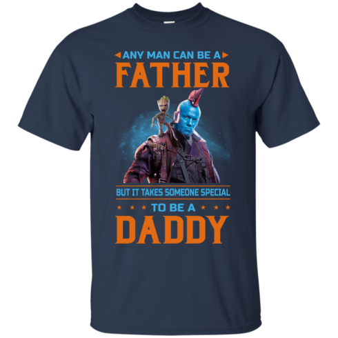 image 464 490x490px Guardians of The Galaxy: Any Man Can Be A Father But Someone Special To Be A Daddy T Shirts