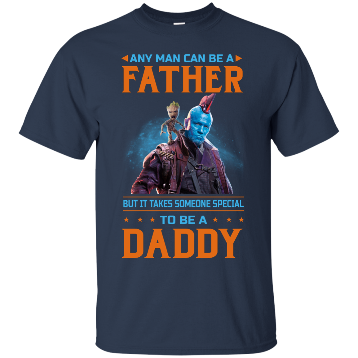 image 464px Guardians of The Galaxy: Any Man Can Be A Father But Someone Special To Be A Daddy T Shirts