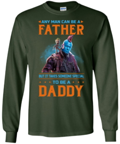 image 466 247x296px Guardians of The Galaxy: Any Man Can Be A Father But Someone Special To Be A Daddy T Shirts