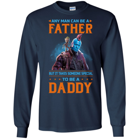 image 467 490x490px Guardians of The Galaxy: Any Man Can Be A Father But Someone Special To Be A Daddy T Shirts