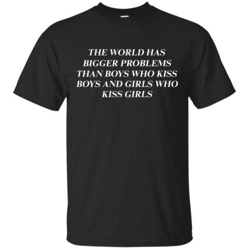 image 482 490x490px The world has bigger problems than boys who kiss boys and girls who kiss girls t shirts