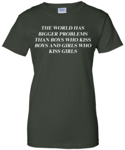 image 489 247x296px The world has bigger problems than boys who kiss boys and girls who kiss girls t shirts