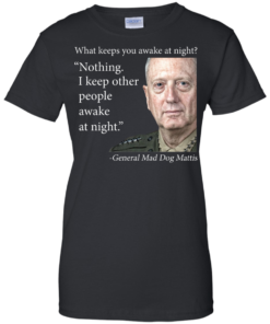 image 505 247x296px Mad Dog Mattis: What Keeps You Awake At Night T Shirts, Hoodies