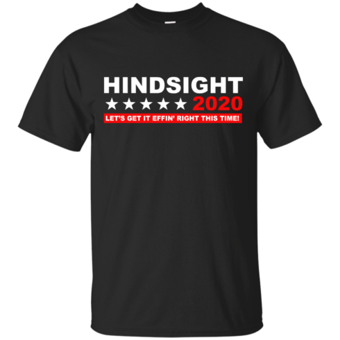 image 531 490x490px Hindsight 2020 Let's Get It Effin' Right This Time T Shirts