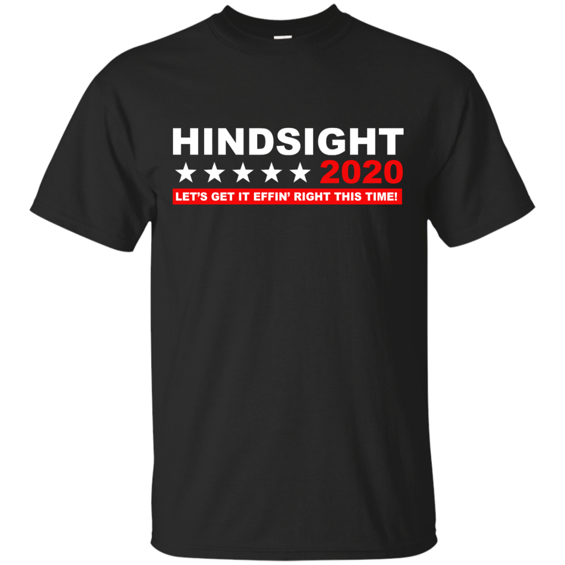 image 531px Hindsight 2020 Let's Get It Effin' Right This Time T Shirts