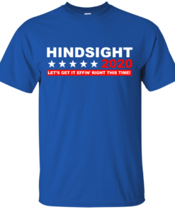 image 532 247x296px Hindsight 2020 Let's Get It Effin' Right This Time T Shirts