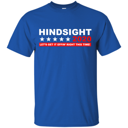 image 532 490x490px Hindsight 2020 Let's Get It Effin' Right This Time T Shirts
