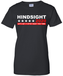 image 535 247x296px Hindsight 2020 Let's Get It Effin' Right This Time T Shirts