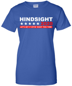 image 536 247x296px Hindsight 2020 Let's Get It Effin' Right This Time T Shirts