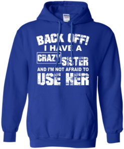 image 550 247x296px Back Off, I Have A Crazy Sister And I'm Not Afraid To Use Her T Shirts, Hoodies