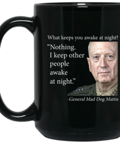 image 554 247x296px Mad Dog Mattis What Keeps You Awake At Night Mug Coffee