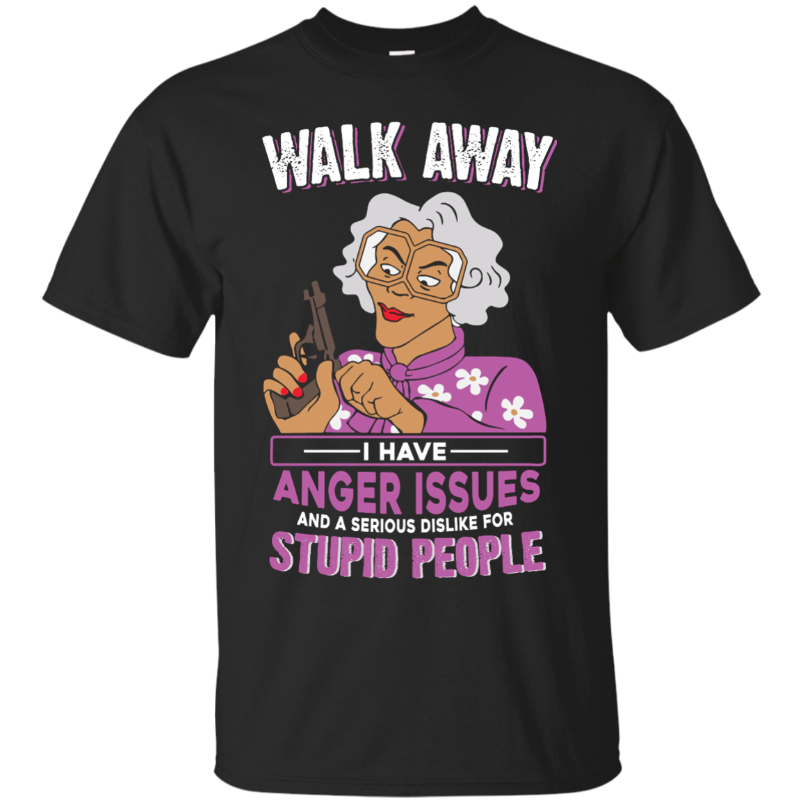 image 577px Madea, Walk Away I Have Anger Issues And A Serious Dislike For Stupid People T Shirts
