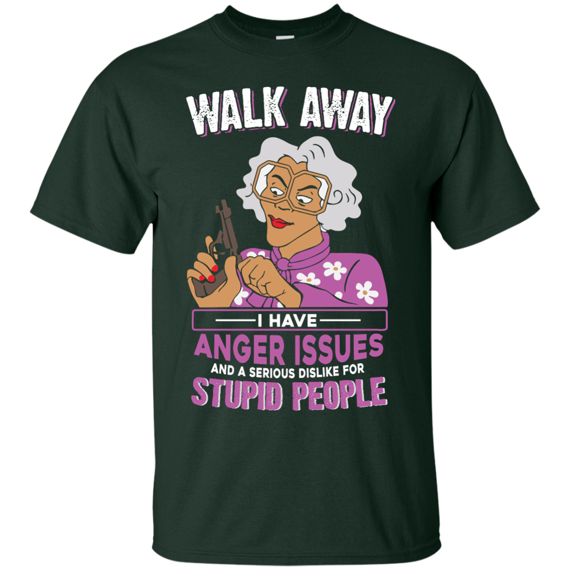 image 578px Madea, Walk Away I Have Anger Issues And A Serious Dislike For Stupid People T Shirts