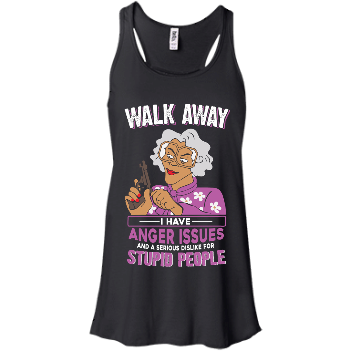 image 579px Madea, Walk Away I Have Anger Issues And A Serious Dislike For Stupid People T Shirts
