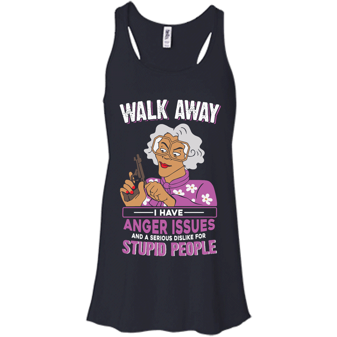 image 580px Madea, Walk Away I Have Anger Issues And A Serious Dislike For Stupid People T Shirts