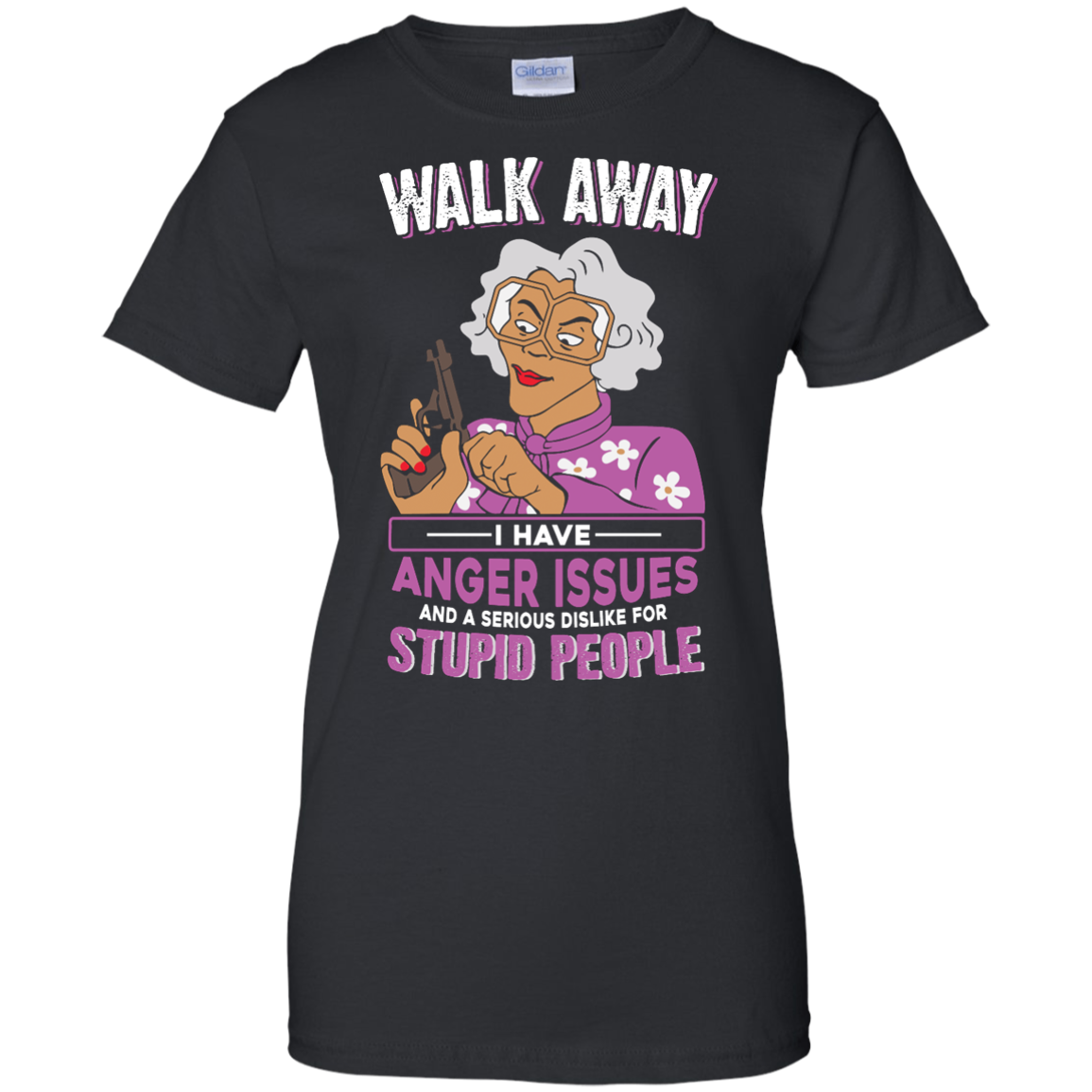 image 583px Madea, Walk Away I Have Anger Issues And A Serious Dislike For Stupid People T Shirts
