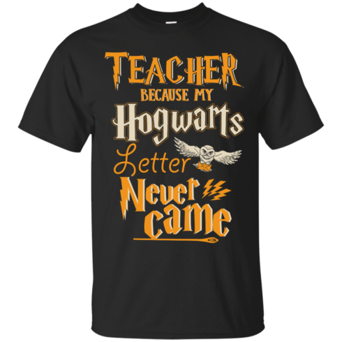 image 585 490x490px Teacher because my Hogwarts letter never came t shirts, hoodies