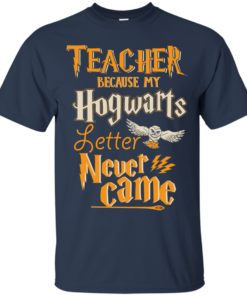 image 586 247x296px Teacher because my Hogwarts letter never came t shirts, hoodies