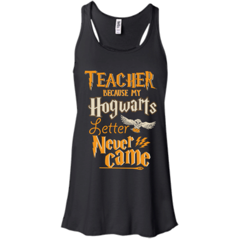 image 587 490x490px Teacher because my Hogwarts letter never came t shirts, hoodies