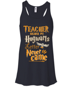 image 588 247x296px Teacher because my Hogwarts letter never came t shirts, hoodies