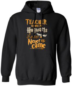image 589 247x296px Teacher because my Hogwarts letter never came t shirts, hoodies