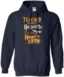 image 590 247x296px Teacher because my Hogwarts letter never came t shirts, hoodies