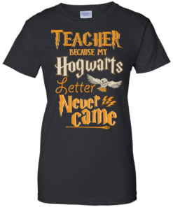 image 591 247x296px Teacher because my Hogwarts letter never came t shirts, hoodies