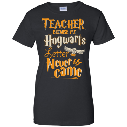image 591 490x490px Teacher because my Hogwarts letter never came t shirts, hoodies
