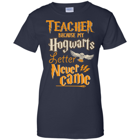 image 592 490x490px Teacher because my Hogwarts letter never came t shirts, hoodies