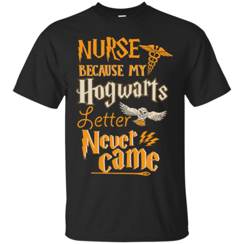 image 593 490x490px Nurse Because My Hogwarts Letter Never Came T Shirts, Hoodies