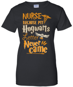 image 599 247x296px Nurse Because My Hogwarts Letter Never Came T Shirts, Hoodies