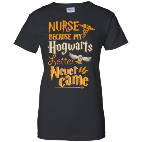 image 599 490x490px Nurse Because My Hogwarts Letter Never Came T Shirts, Hoodies