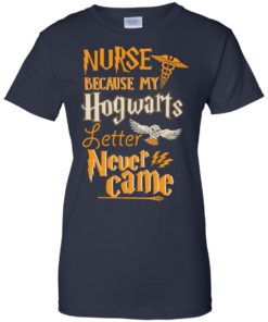 image 600 247x296px Nurse Because My Hogwarts Letter Never Came T Shirts, Hoodies