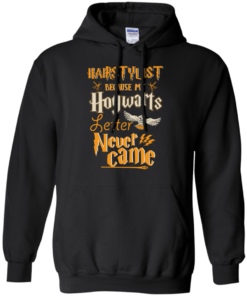image 605 247x296px Hairstylist Because My Hogwarts Letter Never Came T Shirts, Hoodies, Tank