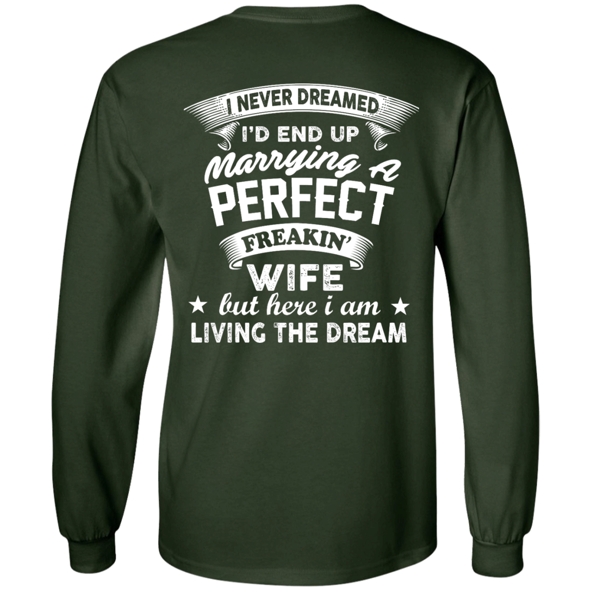image 631px I Never Dreamed I'd End Up Marrying A Perfect Freakin's Wife T Shirts, Hoodies