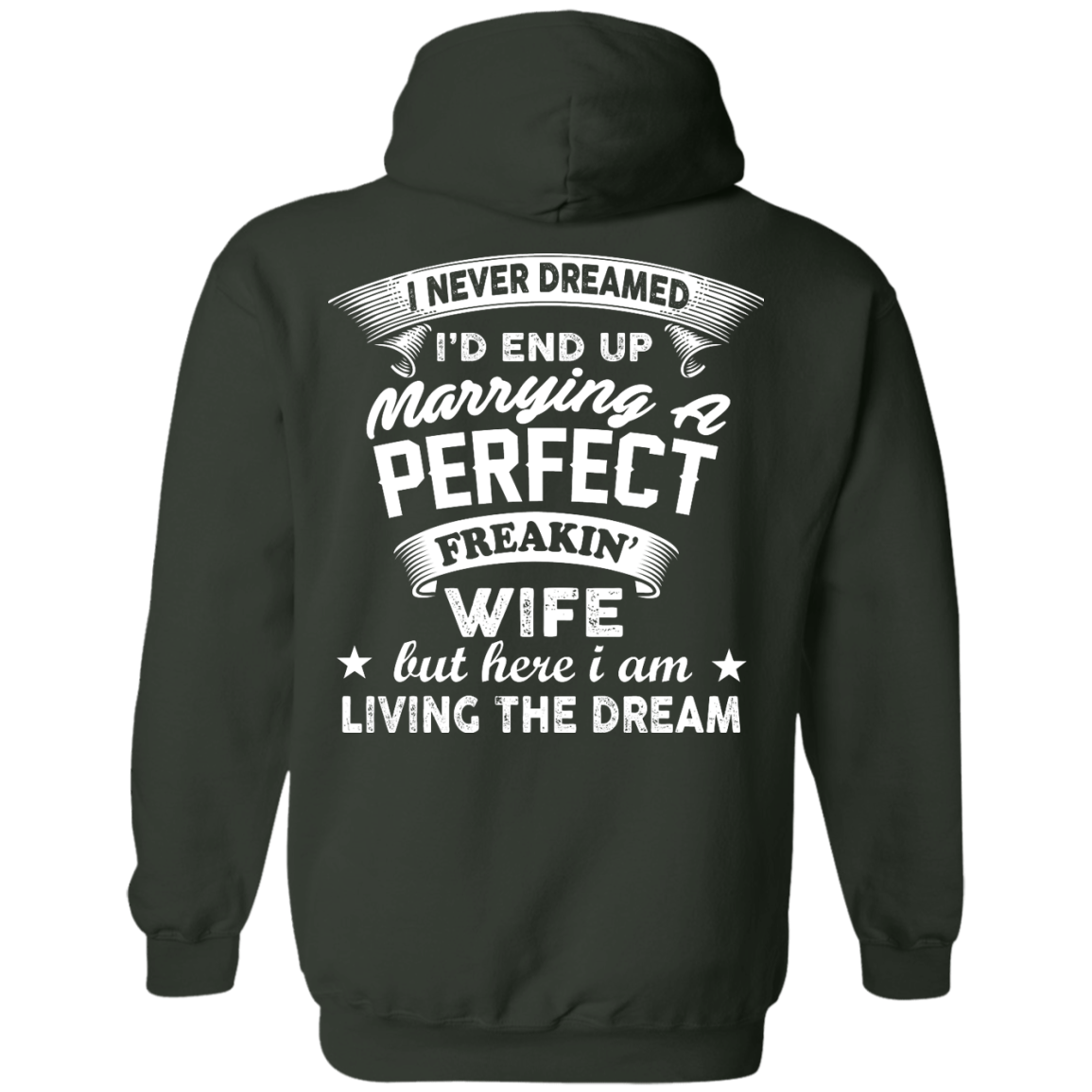 image 633px I Never Dreamed I'd End Up Marrying A Perfect Freakin's Wife T Shirts, Hoodies