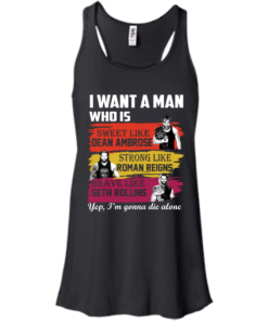 image 652 247x296px I Want A Man Who Is Sweet Like Dean Ambrose Strong Like Roman Reigns T Shirts, Hoodies