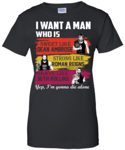 image 656 247x296px I Want A Man Who Is Sweet Like Dean Ambrose Strong Like Roman Reigns T Shirts, Hoodies