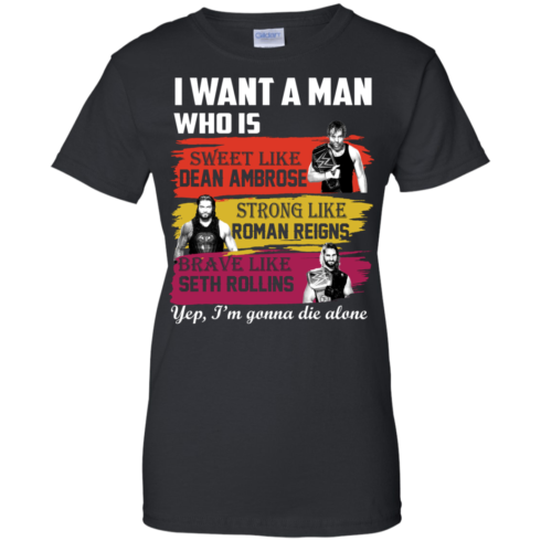 image 656 490x490px I Want A Man Who Is Sweet Like Dean Ambrose Strong Like Roman Reigns T Shirts, Hoodies