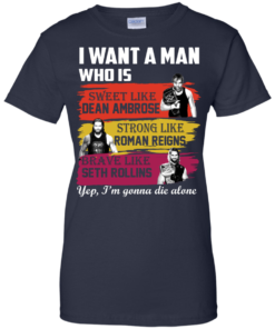 image 657 247x296px I Want A Man Who Is Sweet Like Dean Ambrose Strong Like Roman Reigns T Shirts, Hoodies