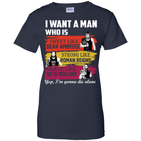 image 657 490x490px I Want A Man Who Is Sweet Like Dean Ambrose Strong Like Roman Reigns T Shirts, Hoodies