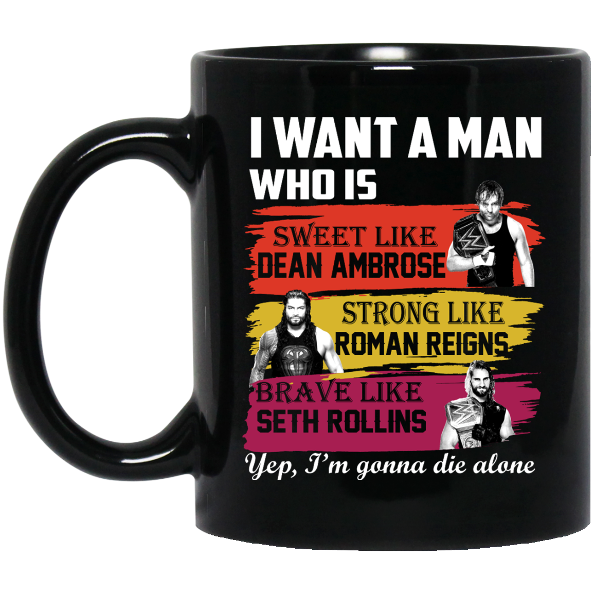 image 658px I Want A Man Who Is Sweet Like Dean Ambrose Strong Like Roman Reigns Coffee Mug